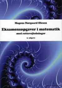 Eksamensopgaver i matematik, med rettevejledninger af Mogens Nørgaard Olesen