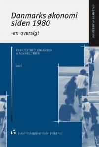 Danmarks økonomi siden 1980 af Per Ulstrup Johansen og Mikael Trier